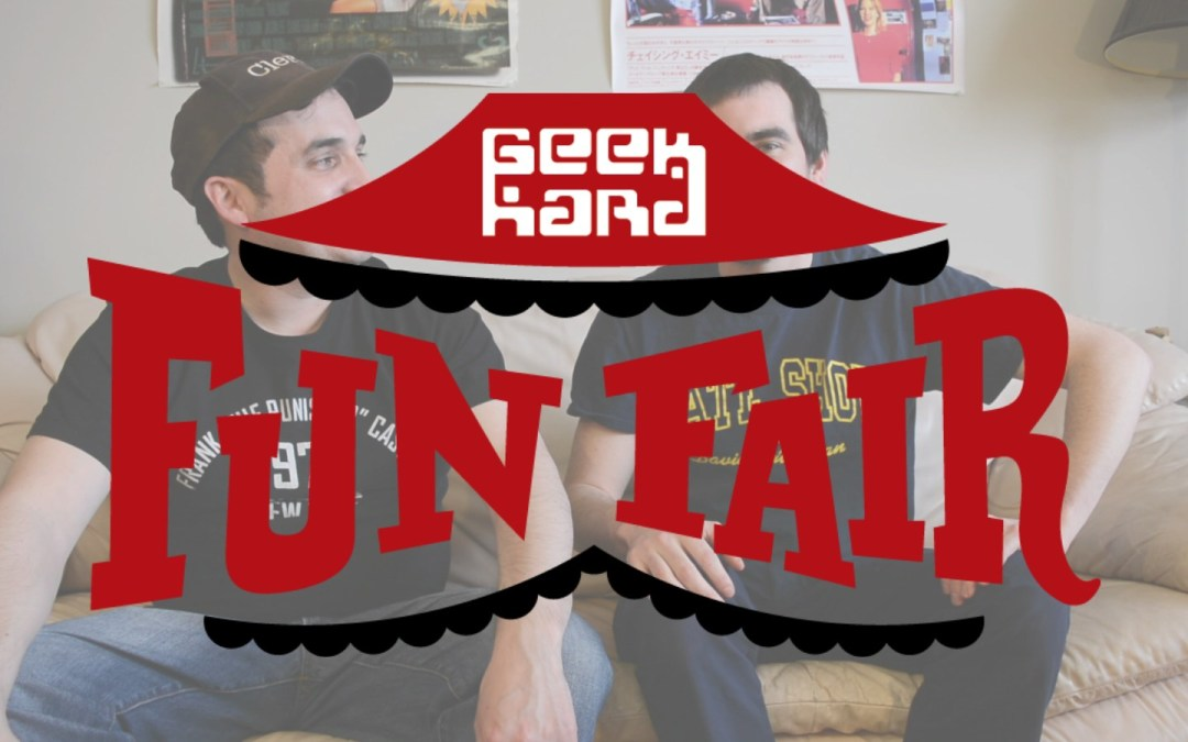 Geek Hard Presents: FUN FAIR Episodes 8 to 10! Mysterio, Epic Lines and MORE!