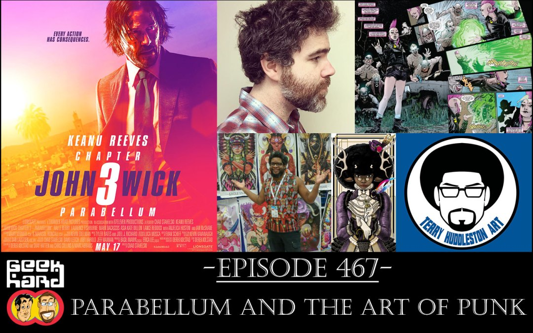 Geek Hard: Episode 467 – Parabellum and the Art of Punk