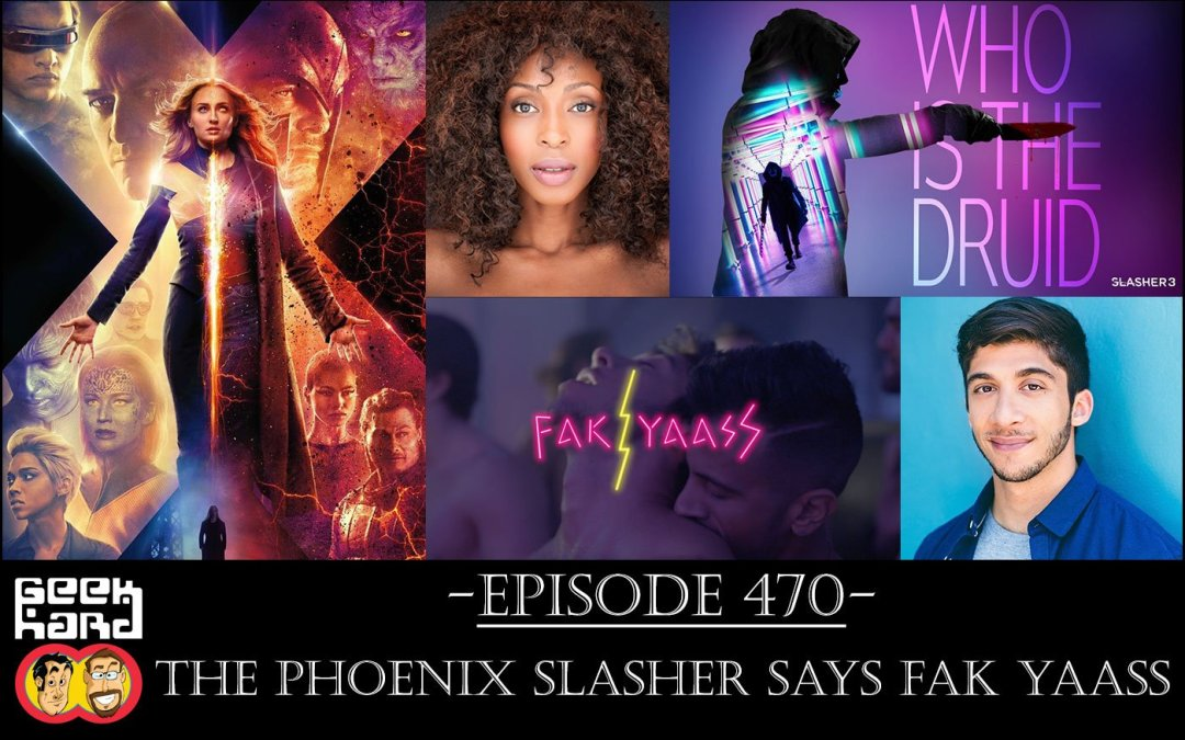 Geek Hard: Episode 470 – The Phoenix Slasher says FAK YAASS