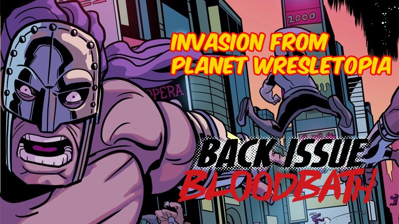 Back Issue Bloodbath Episode 203: Invasion from Planet Wrestletopia