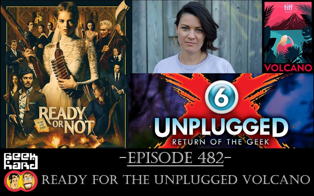 Geek Hard: Episode 482 – Ready for the Unplugged Volcano
