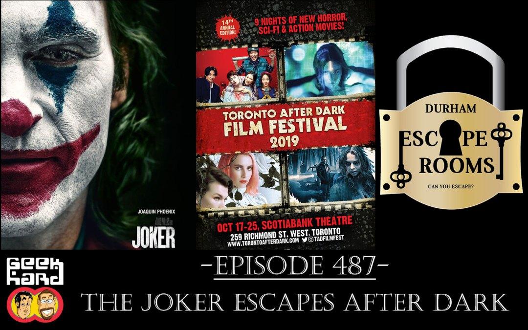 Geek Hard: Episode 487 – The Joker Escapes After Dark