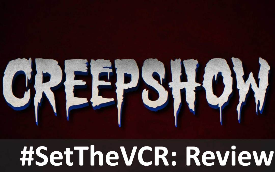 #SetTheVCR Review – Creepshow – S01E02