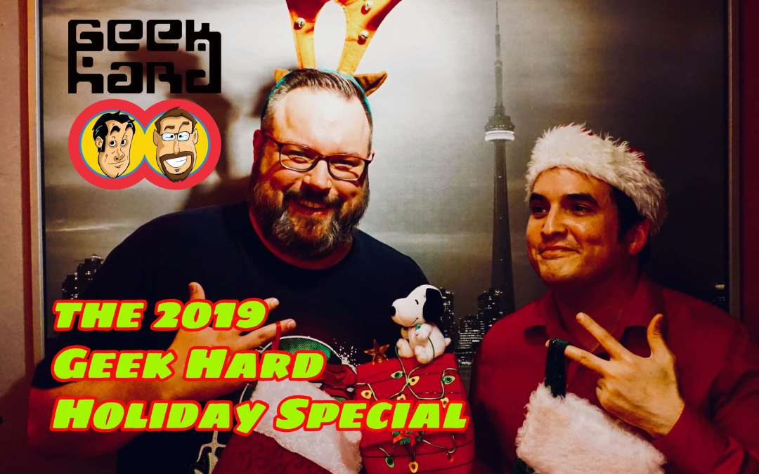 This Week's Episode of Geek Hard (12-06-2019): The Feast Before Christmas with Alex James!