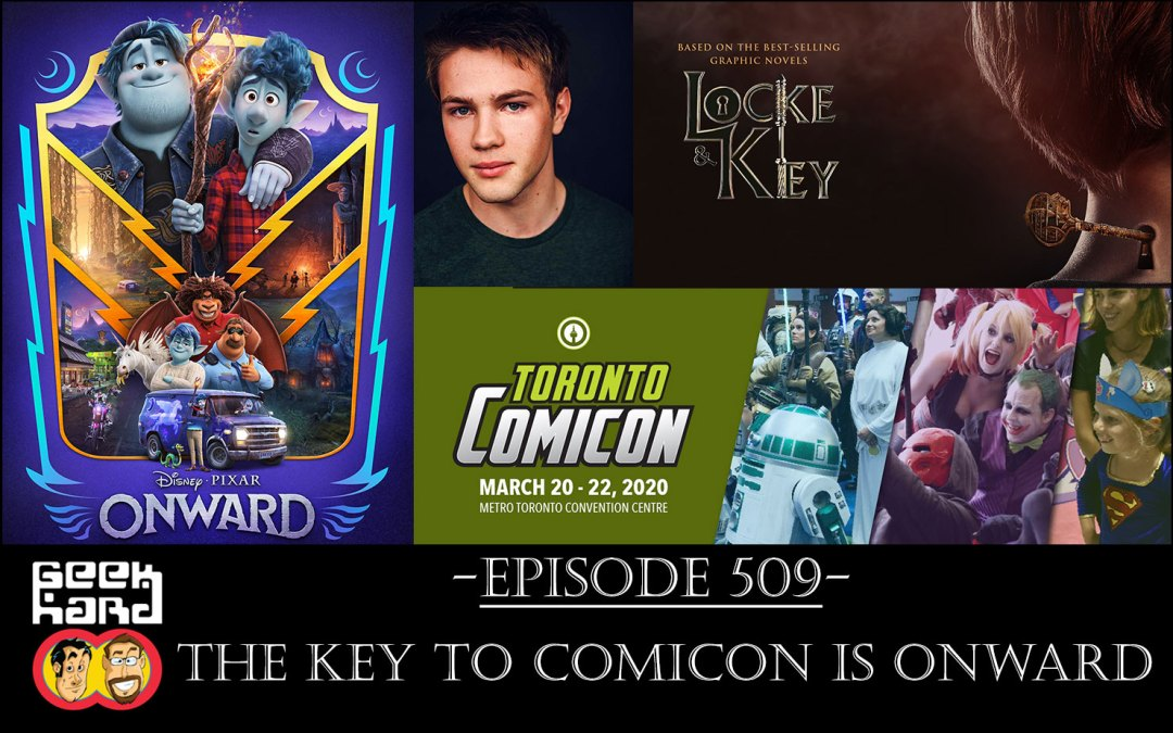 Geek Hard: Episode 509 – The Key to Comicon is Onward