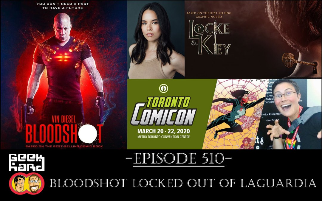 Geek Hard: Episode 510 – Bloodshot Locked Out of LaGuardia