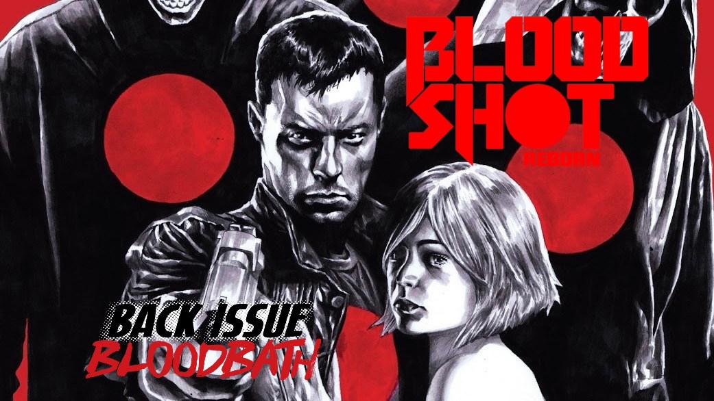 Back Issue Bloodbath Episode 235: Bloodshot Reborn