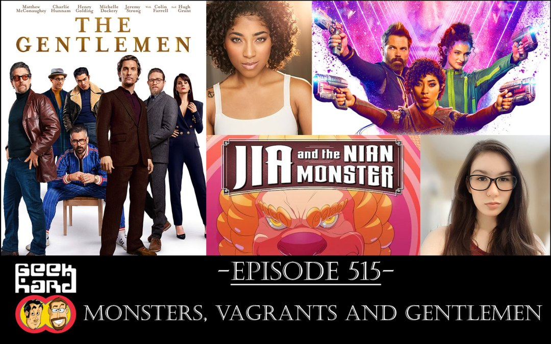 Geek Hard: Episode 515 – Monsters, Vagrants and Gentlemen