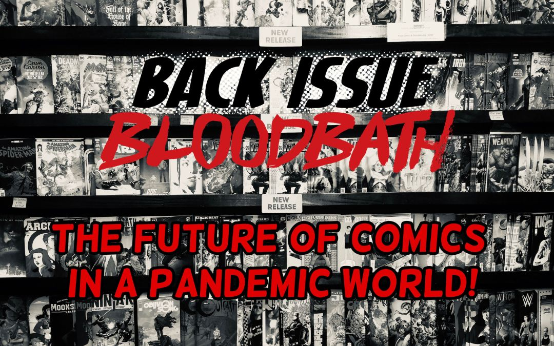 Back Issue Bloodbath Episode 239: The Future of Comics in a Pandemic World