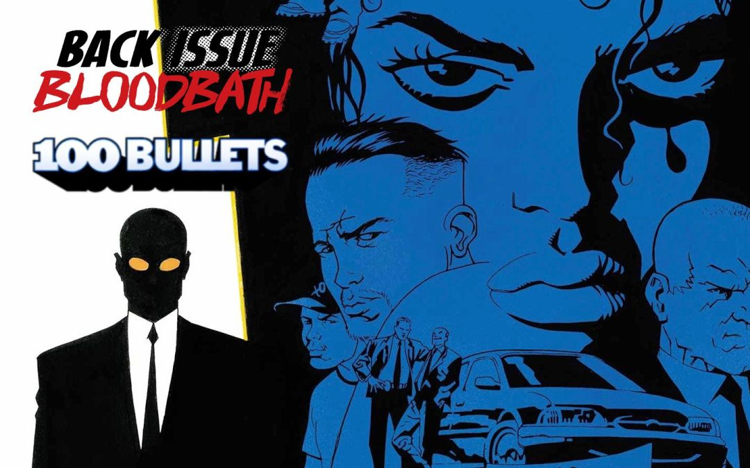 Back Issue Bloodbath Episode 241: 100 Bullets (First Shot, Last Call)