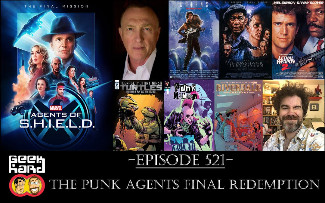 Geek Hard: Episode 521 – The Punk Agents Final Redemption