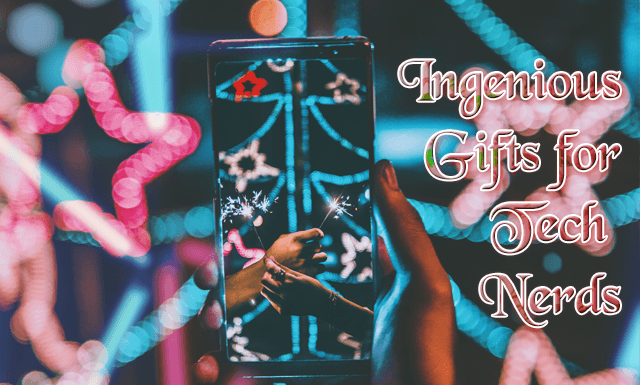 Ingenious Gift Ideas for the Tech Nerd in your life!