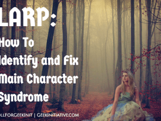 LARP: Main Character Syndrome