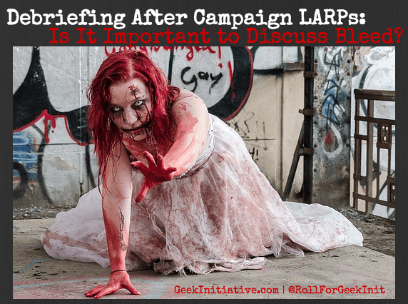 Debriefing After Campaign LARPs: Is It Important To Discuss Bleed?
