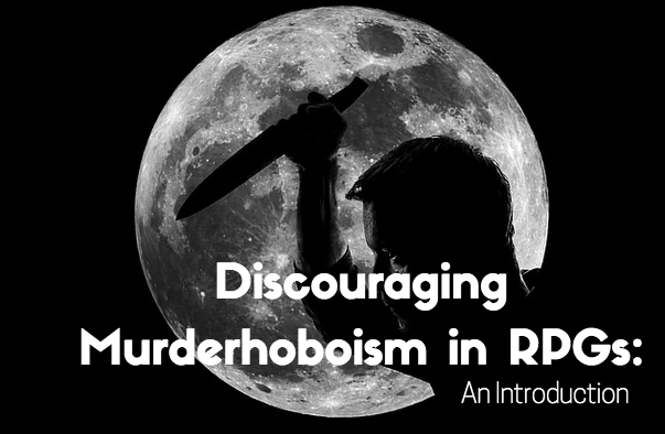 Discouraging Murderhoboism in RPGs: An Introduction