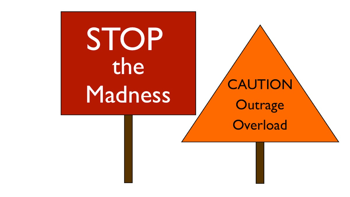 Stop the Madness, Outrage Overload signs