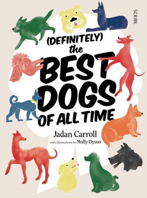 (Definitely) The Best Dogs of All Time, Image: Scribe Publications