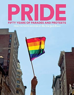 Pride: Fifty Years of Parades and Protests, Image: Abrams