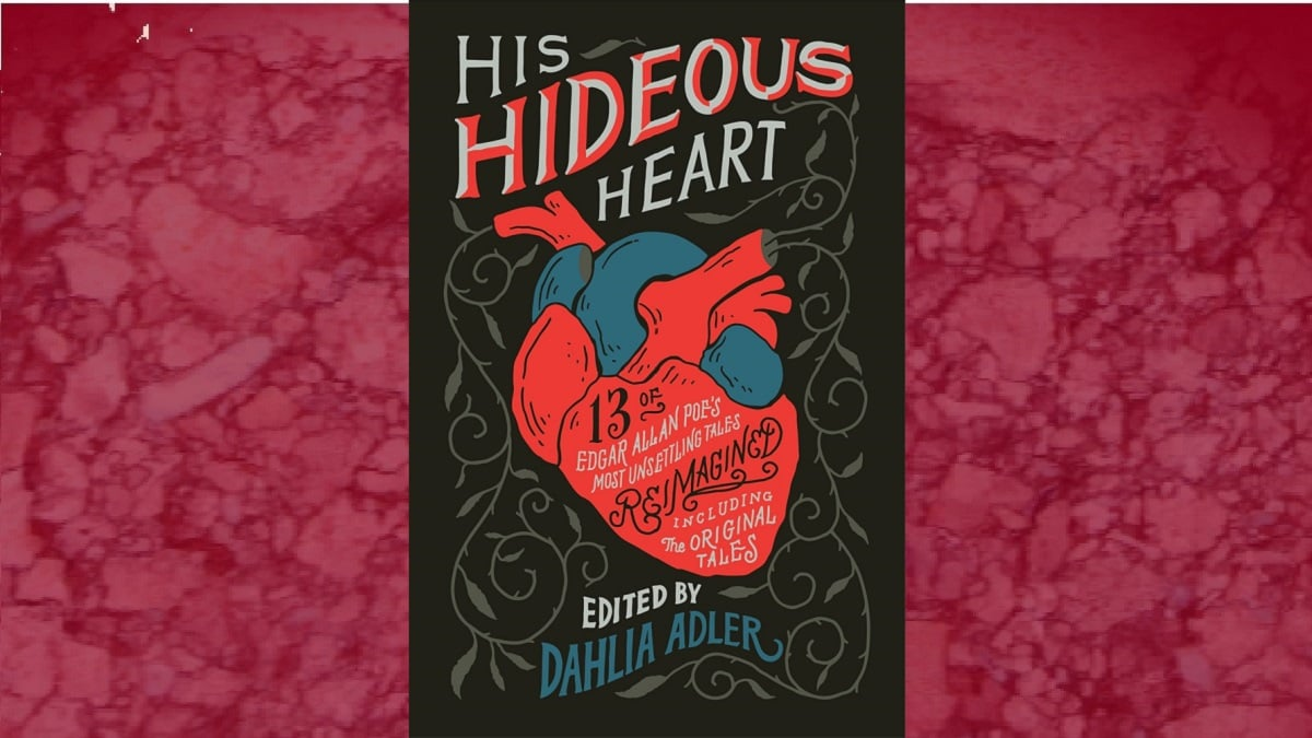 Cover of HIS HIDEOUS HEART: 13 of Edgar Allan Poe's Most Unsettling Tales Reimagined