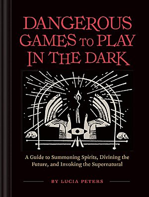 Dangerous Games to Play in the Dark, Image: Chronicle Books
