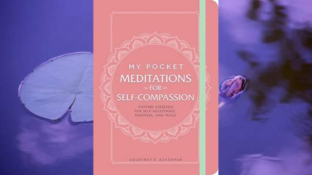 My Pocket Meditations for Self-Compassion: Anytime Exercises for Self-Acceptance, Kindness, and Peace \ Image: Adams Media