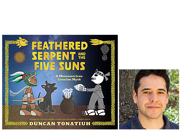 Feathered Serpent and the Five Suns Cover Image Abrams Books for Young Readers, Author Image Duncan Tonatiuh