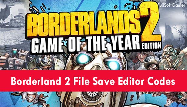 Borderland 2 File Save Editor Codes & Mac (2021)
