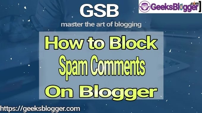 How To Block Spam Comments On Blogger (Complete Guide)