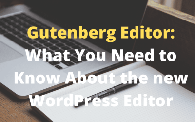 Gutenberg Editor: What You Need to Know About the new WordPress Editor