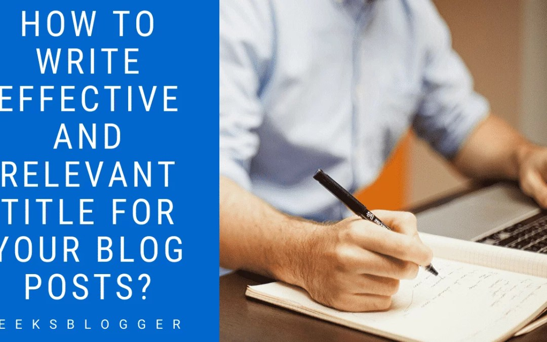 How to write effective and relevant title for your blog posts?