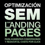 Optimización SEM con Landing Pages, recomendaciones para aumentar conversiones y reducir el costo por clic