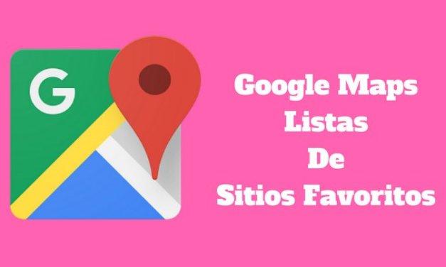 Google Maps ahora permite guardar una lista de sitios favoritos para compartir con amigos y familiares
