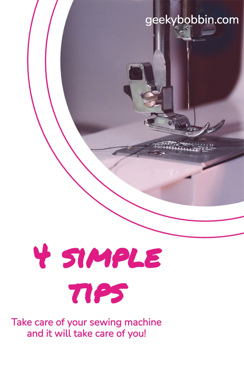 Geeky Bobbin - 4 simple tips Take care of your sewing machine and it will take care of you! simple sewing machine maintenance tips and routine geekybobbin.com