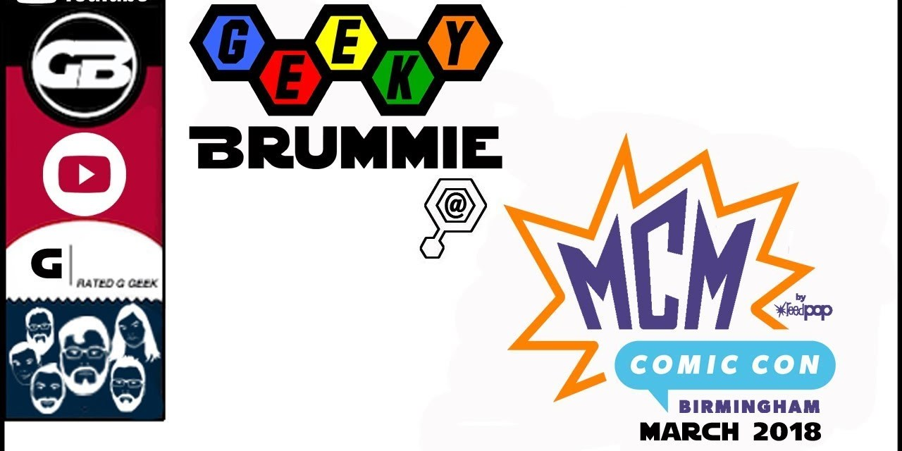 MCM Birmingham March 2018: Geeky Brummie Goes to Comic Con