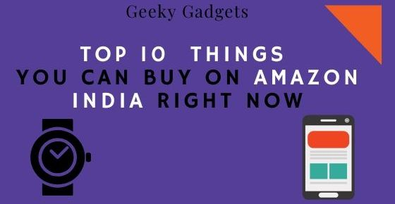Top 10 Best Gadgets You Can Buy On Amazon India Right Now