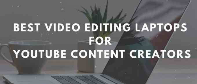 Best Video Editing Laptops for YouTube Content Creators in India