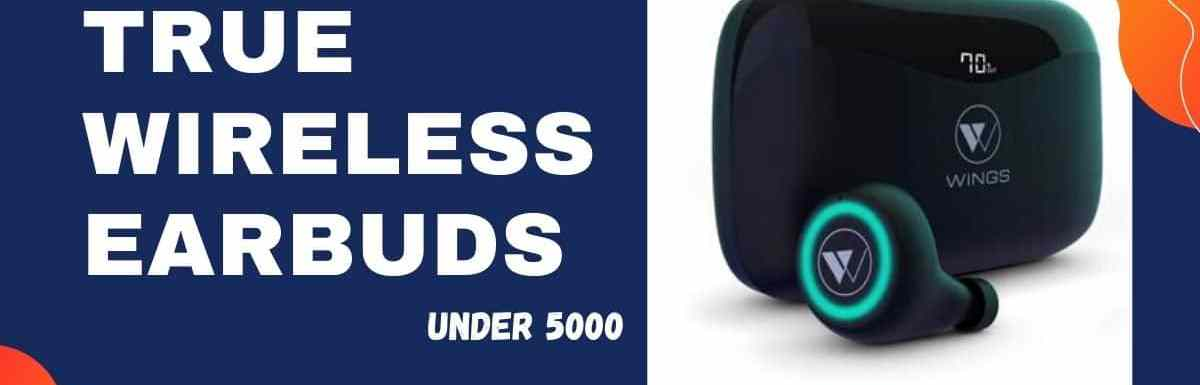 Best True Wireless Earbuds under 5000 in India for Music Lovers