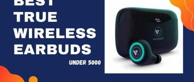 Best true wireless earbuds under 5000 in India