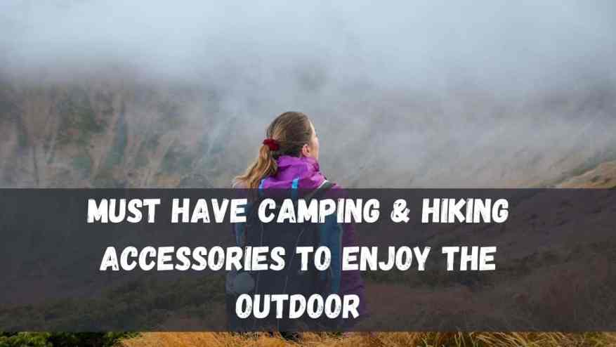 Camping & Hiking Accessories to Enjoy the Outdoor