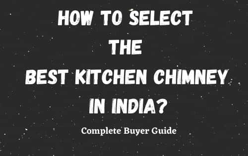 How to select best kitchen chimney in India