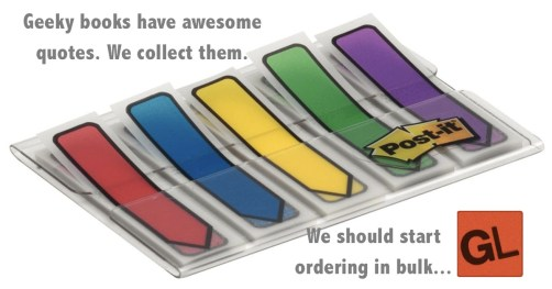 The geeky book quotes we collect are awesome too... we just go through a lot of post-it arrows.