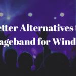 Better Alternatives to Garageband for Windows