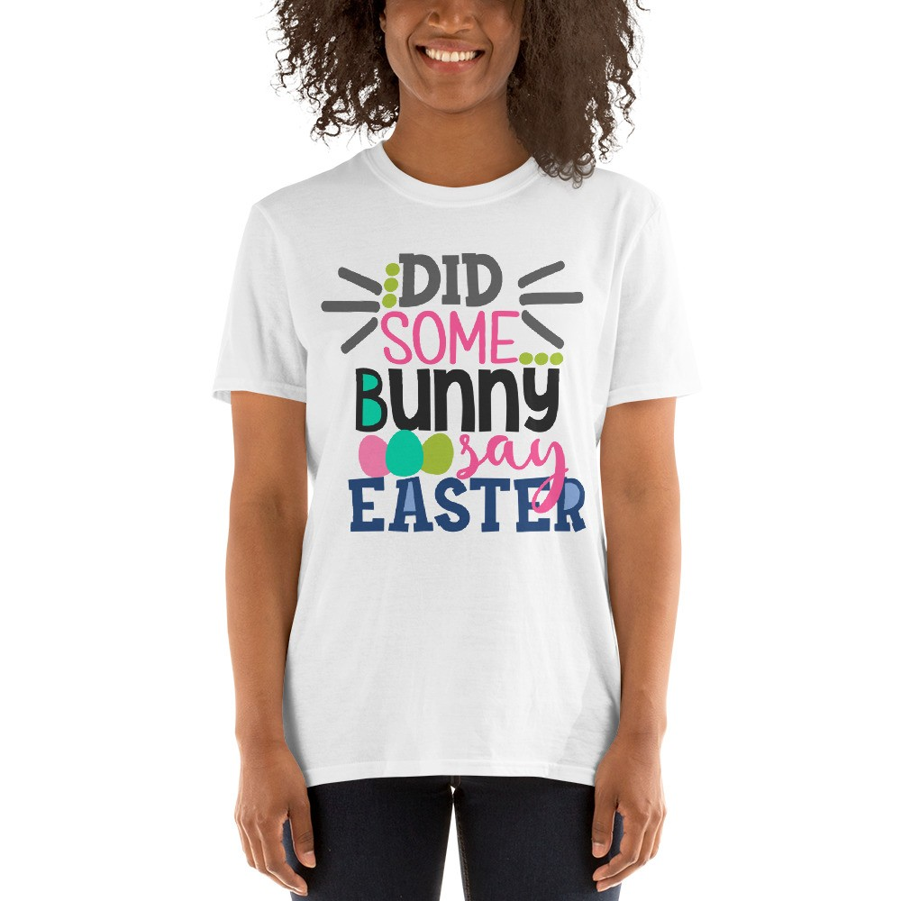Easter - Did Some Bunny Say Easter Short-Sleeve Unisex T-Shirt