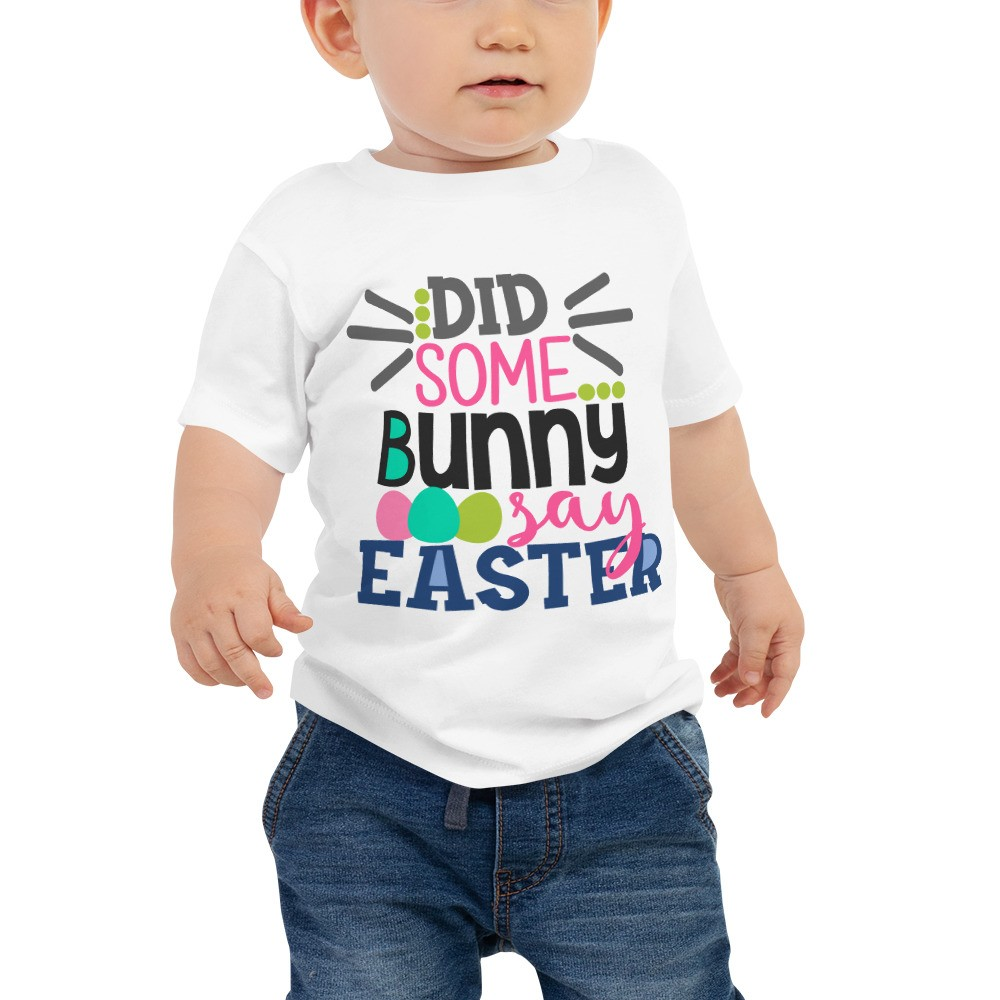 Easter - Did Some Bunny Say Easter Baby Jersey Short Sleeve Tee