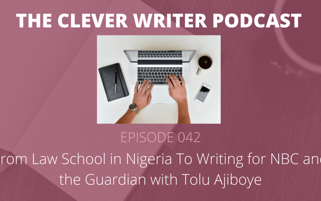 042: From Law School in Nigeria To Writing for NBC and the Guardian with Tolu Ajiboye