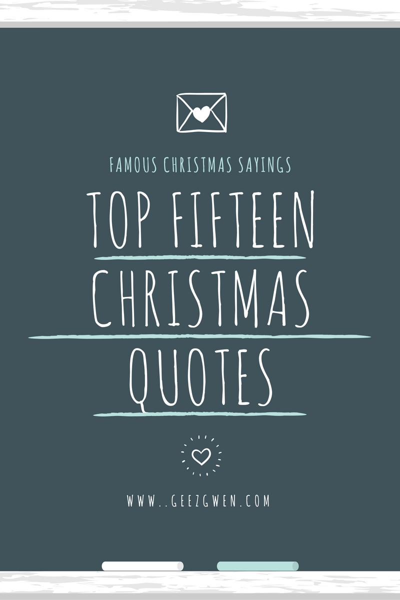 Top Fifteen Best Christmas Quotes And Sayings Geez Gwen