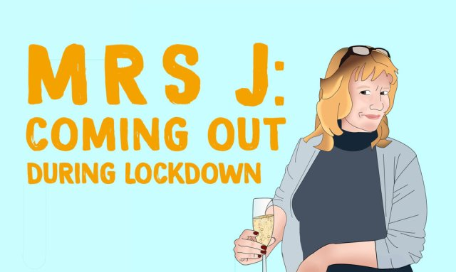Mrs J: Coming out during lockdown