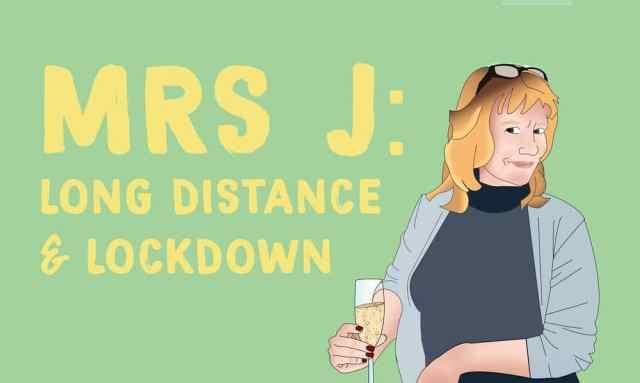 Mrs J: Long Distance & Lockdown