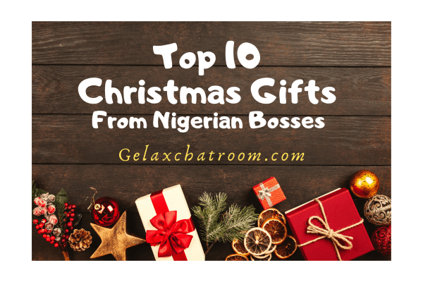 Top 10 Christmas Gifts from Nigerian Bosses #Blogmas Day 8