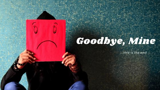 GOODBYE, MINE (Part 4)